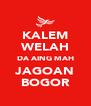 KALEM WELAH DA AING MAH JAGOAN BOGOR - Personalised Poster A4 size