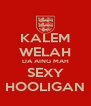 KALEM WELAH DA AING MAH SEXY HOOLIGAN - Personalised Poster A4 size