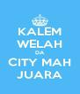 KALEM WELAH DA CITY MAH JUARA - Personalised Poster A4 size
