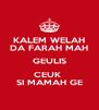 KALEM WELAH DA FARAH MAH GEULIS CEUK  SI MAMAH GE - Personalised Poster A4 size