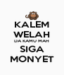 KALEM WELAH DA KAMU MAH SIGA MONYET - Personalised Poster A4 size