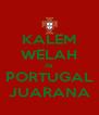 KALEM WELAH da PORTUGAL JUARANA - Personalised Poster A4 size