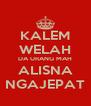 KALEM WELAH DA URANG MAH ALISNA NGAJEPAT - Personalised Poster A4 size