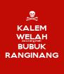 KALEM WELAH da urang mah BUBUK RANGINANG - Personalised Poster A4 size