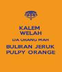 KALEM  WELAH DA URANG MAH BULIRAN JERUK PULPY ORANGE - Personalised Poster A4 size