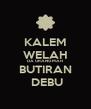 KALEM WELAH DA URANG MAH BUTIRAN  DEBU - Personalised Poster A4 size