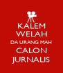 KALEM WELAH DA URANG MAH CALON JURNALIS - Personalised Poster A4 size