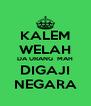 KALEM WELAH DA URANG  MAH DIGAJI NEGARA - Personalised Poster A4 size
