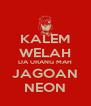 KALEM WELAH DA URANG MAH JAGOAN NEON - Personalised Poster A4 size