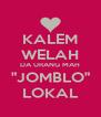 "KALEM WELAH DA URANG MAH ""JOMBLO"" LOKAL - Personalised Poster A4 size"