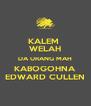 KALEM  WELAH DA URANG MAH KABOGOHNA EDWARD CULLEN - Personalised Poster A4 size