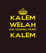 KALEM WELAH DA URANG MAH KALEM  - Personalised Poster A4 size