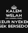 KALEM WELAH DA URANG MAH KEUR NYEKEK KRESEK BERSEDOTAN - Personalised Poster A4 size