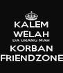 KALEM WELAH DA URANG MAH KORBAN FRIENDZONE - Personalised Poster A4 size
