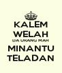 KALEM WELAH DA URANG MAH MINANTU TELADAN - Personalised Poster A4 size