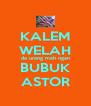 KALEM WELAH da urang mah ngan BUBUK ASTOR - Personalised Poster A4 size