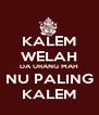 KALEM WELAH DA URANG MAH NU PALING KALEM - Personalised Poster A4 size