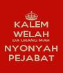 KALEM WELAH DA URANG MAH NYONYAH PEJABAT - Personalised Poster A4 size