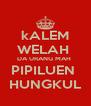 kALEM WELAH  DA URANG MAH  PIPILUEN  HUNGKUL - Personalised Poster A4 size