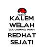 KALEM WELAH DA URANG MAH REDHAT SEJATI - Personalised Poster A4 size