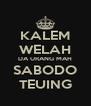 KALEM WELAH DA URANG MAH SABODO TEUING - Personalised Poster A4 size