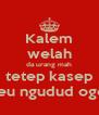 Kalem welah da urang mah tetep kasep teu ngudud oge - Personalised Poster A4 size