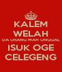 KALEM WELAH DA URANG MAH UNGGAL ISUK OGE CELEGENG - Personalised Poster A4 size