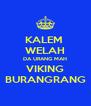 KALEM  WELAH DA URANG MAH VIKING BURANGRANG - Personalised Poster A4 size