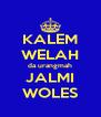 KALEM WELAH da urangmah JALMI WOLES - Personalised Poster A4 size