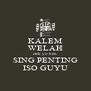 KALEM WELAH elek yo ben SING PENTING ISO GUYU - Personalised Poster A4 size