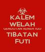 KALEM WELAH GENDUTAN KENEH IGO TIBATAN FUTI - Personalised Poster A4 size