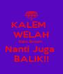 KALEM   WELAH Kalo Bosen  Nanti Juga  BALIK!! - Personalised Poster A4 size