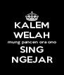 KALEM WELAH mung pancen ora ono SING NGEJAR - Personalised Poster A4 size