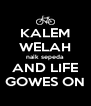 KALEM WELAH naik sepeda AND LIFE GOWES ON - Personalised Poster A4 size