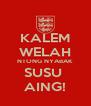 KALEM WELAH NTONG NYABAK SUSU  AING! - Personalised Poster A4 size