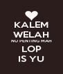 KALEM WELAH NU PENTING MAH LOP IS YU - Personalised Poster A4 size