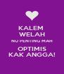 KALEM  WELAH NU PENTING MAH OPTIMIS KAK ANGGA! - Personalised Poster A4 size