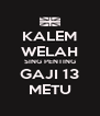 KALEM WELAH SING PENTING GAJI 13 METU - Personalised Poster A4 size