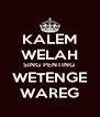 KALEM WELAH SING PENTING  WETENGE WAREG - Personalised Poster A4 size