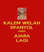 KALEM WELAH SPANYOL PASTI JUARA LAGI - Personalised Poster A4 size