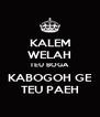 KALEM WELAH TEU BOGA  KABOGOH GE TEU PAEH - Personalised Poster A4 size