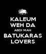 KALEUM WEH DA ABDI MAH BATUKARAS LOVERS - Personalised Poster A4 size