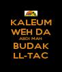 KALEUM WEH DA ABDI MAH BUDAK LL-TAC - Personalised Poster A4 size
