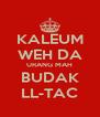 KALEUM WEH DA URANG MAH BUDAK LL-TAC - Personalised Poster A4 size