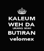 KALEUM WEH DA URANG MAH BUTIRAN velomex - Personalised Poster A4 size