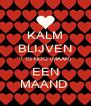 KALM BLIJVEN 'T IS NOG (MAAR) EEN MAAND  - Personalised Poster A4 size