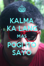 KALMA KA LANG MAS POGI ITO SAYO - Personalised Poster A4 size