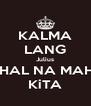 KALMA LANG Julius MAHAL NA MAHAL KiTA - Personalised Poster A4 size