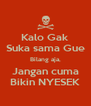 Kalo Gak Suka sama Gue Bilang aja, Jangan cuma Bikin NYESEK - Personalised Poster A4 size
