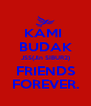 KAMI  BUDAK JSS(Jln SIBUR2) FRIENDS FOREVER. - Personalised Poster A4 size